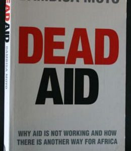 Dead Aid: Why Aid Is Not Working and How There Is a Better Way for Africa - Dambisa MoyoÊ